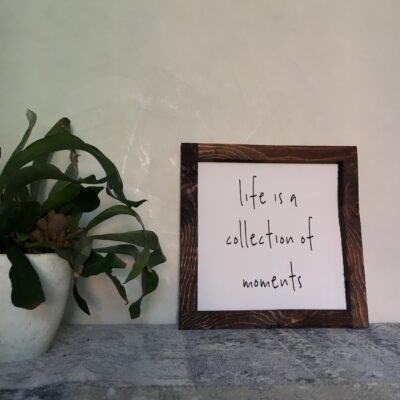 Life is a collection of moments 30x30